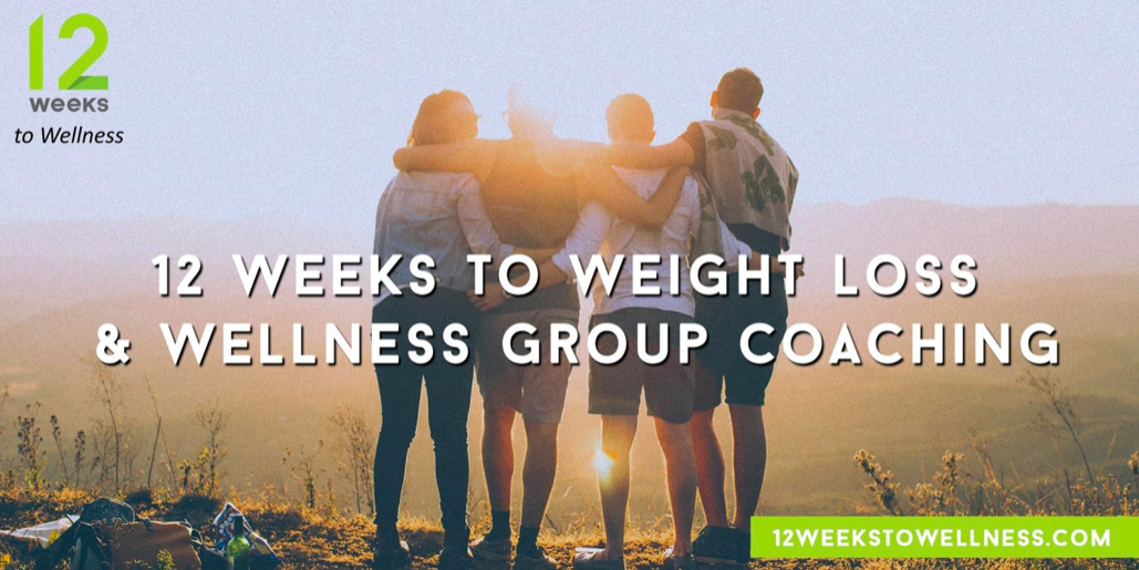 12 Weeks to Weight Loss and Wellness Group Coaching